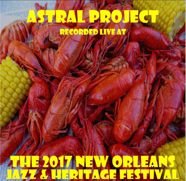 Astral Project - Live at 2017 New Orleans Jazz & Heritage Festival