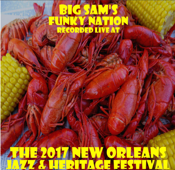 Big Sam's Funky Nation - Live at 2017 New Orleans Jazz & Heritage Festival