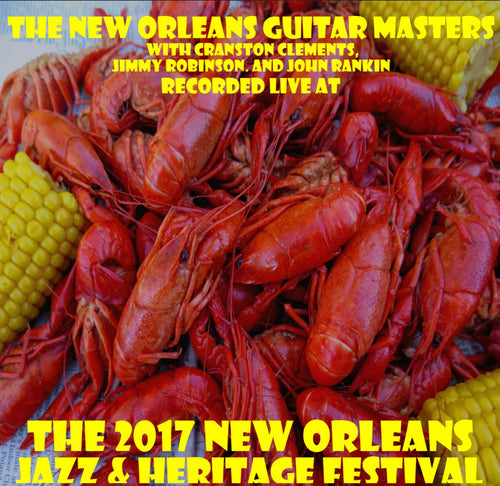 The New Orleans Guitar Masters with Cranston Clements, Jimmy Robinson, and John Rankin - Live at 2017 New Orleans Jazz & Heritage Festival