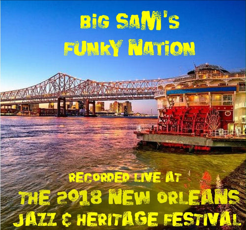 Big Sam's Funky Nation - Live at 2018 New Orleans Jazz & Heritage Festival