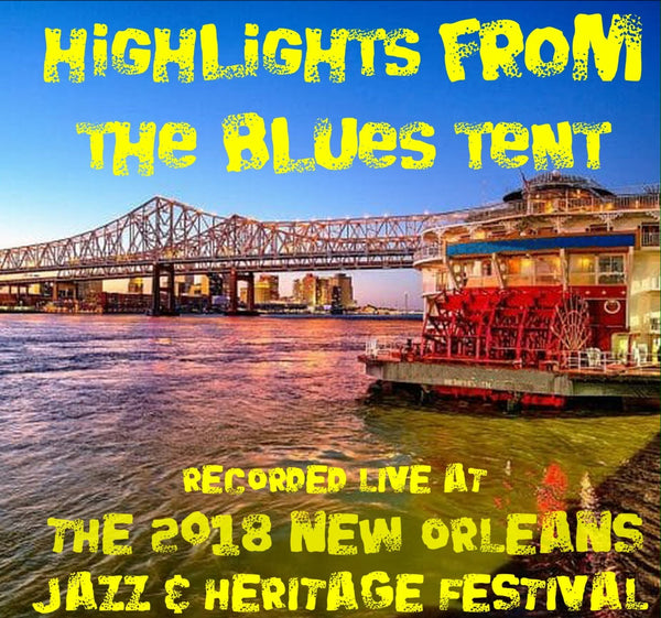 Holiday Savings! - Highlights From The Blues Tent: Live at 2018 New Orleans Jazz & Heritage Festival