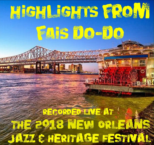 Holiday Savings! - Highlights From Fais Do-Do: Live at 2018 New Orleans Jazz & Heritage Festival