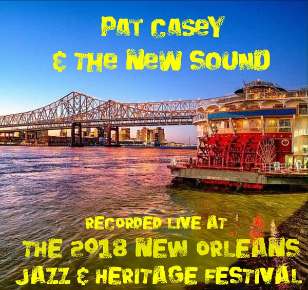 Pat Casey & The New Sound - Live at 2018 New Orleans Jazz & Heritage Festival