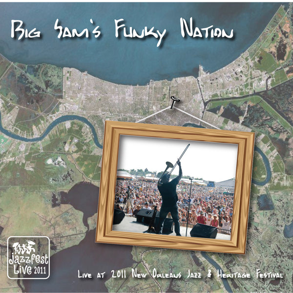 Big Sam's Funky Nation - Live at 2011 New Orleans Jazz & Heritage Festival