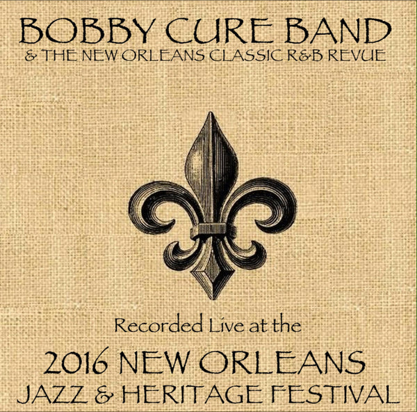 Bobby Cure Band - Live at 2016 New Orleans Jazz & Heritage Festival