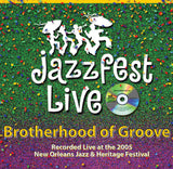 Brotherhood Of Groove - Live at 2005 New Orleans Jazz & Heritage Festival