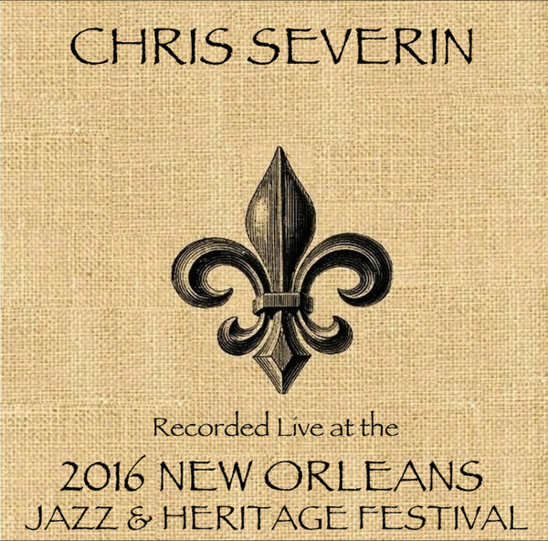 Chris Severin - Live at 2016 New Orleans Jazz & Heritage Festival
