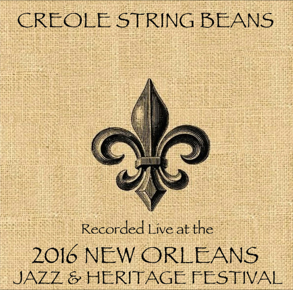 Creole String Beans - Live at 2016 New Orleans Jazz & Heritage Festival