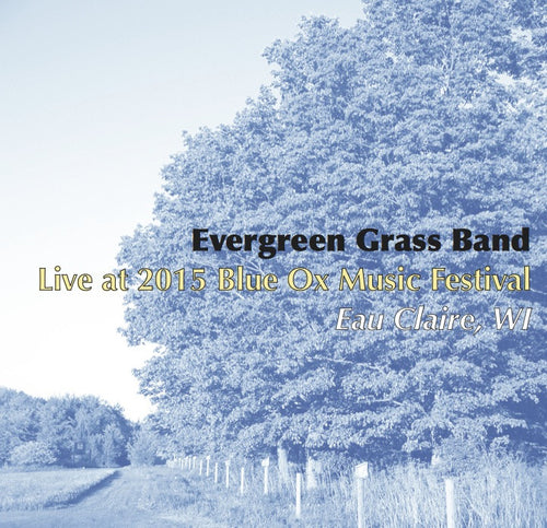 Evergreen Grass Band: 2015/06/12 Live at 2015 Blue Ox Music Festival