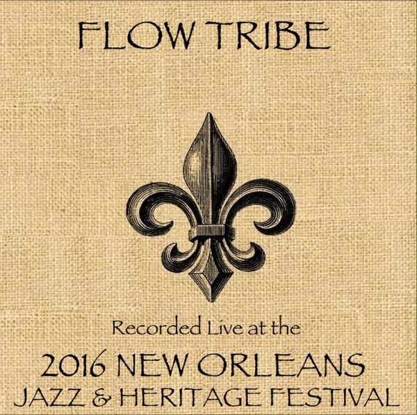 Flow Tribe - Live at 2016 New Orleans Jazz & Heritage Festival