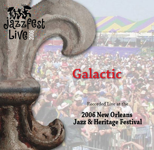 Galactic - Live at 2006 New Orleans Jazz & Heritage Festival