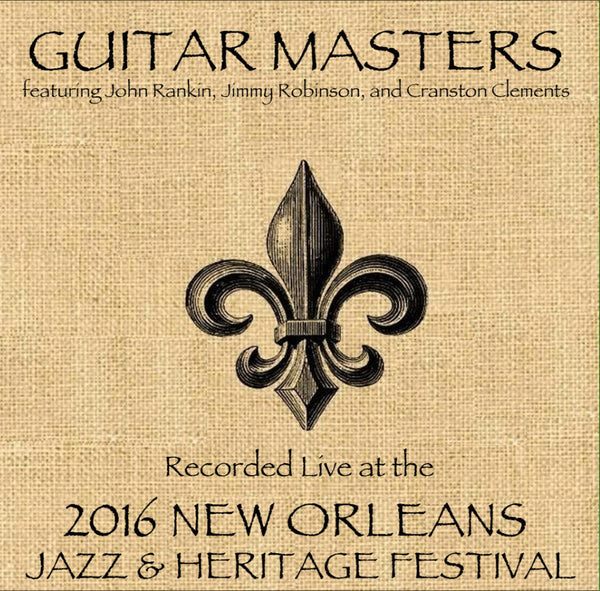 Guitar Masters featuring John Rankin, Jimmy Robinson, and Cranston Clements  - Live at 2016 New Orleans Jazz & Heritage Festival