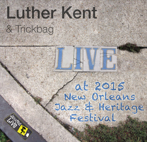 Luther Kent & Trickbag - Live at 2015 New Orleans Jazz & Heritage Festival