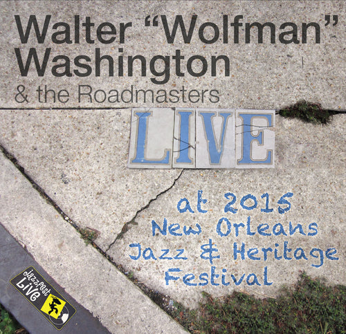 "Walter ""Wolfman"" Washington & the Roadmasters - Live at 2015 New Orleans Jazz & Heritage Festival"