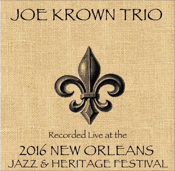 Joe Krown Trio - Live at 2016 New Orleans Jazz & Heritage Festival