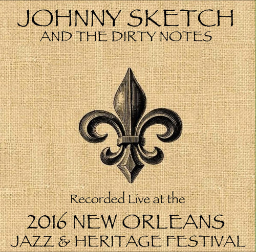Johnny Sketch and The Dirty Notes - Live at 2016 New Orleans Jazz & Heritage Festival