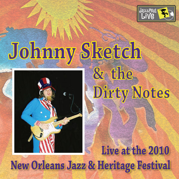 Johnny Sketch & the Dirty Notes - Live at 2010 New Orleans Jazz & Heritage Festival