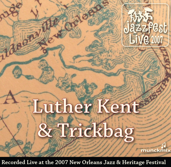 Luther Kent & Trickbag - Live at 2007 New Orleans Jazz & Heritage Festival