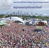 mynameisjohnmichael - Live at 2009 New Orleans Jazz & Heritage Festival
