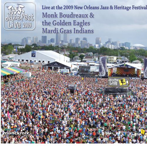 Monk Boudreaux & the Golden Eagles Mardi Gras Indians - Live at 2009 New Orleans Jazz & Heritage Festival