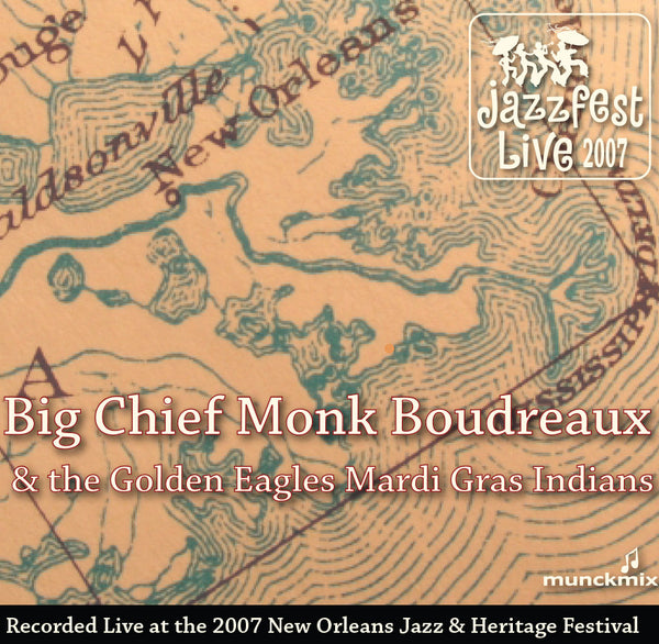 Monk Boudreaux & the Golden Eagles Mardi Gras Indians - Live at 2007 New Orleans Jazz & Heritage Festival