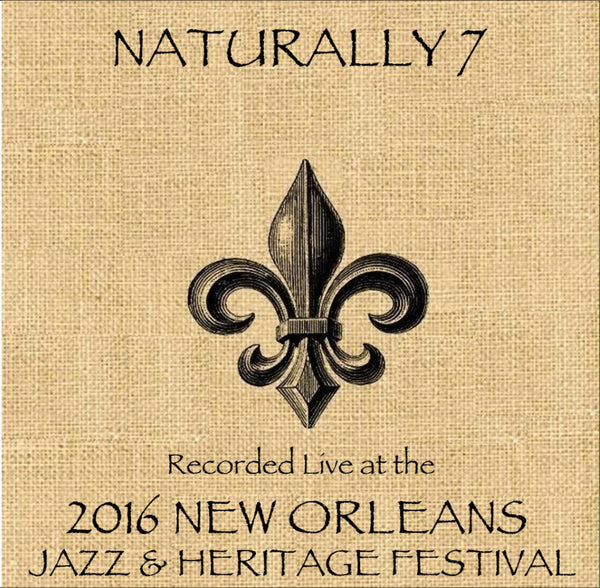 Naturally 7 - Live at 2016 New Orleans Jazz & Heritage Festival