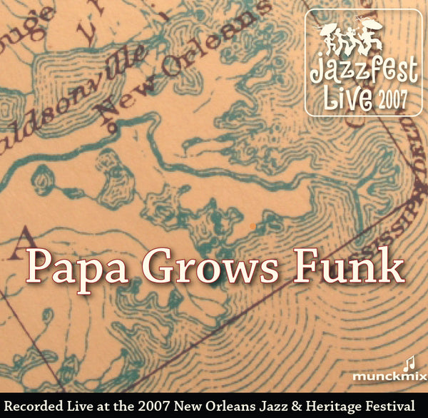 Papa Grows Funk - Live at 2007 New Orleans Jazz & Heritage Festival
