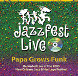 Papa Grows Funk - Live at 2005 New Orleans Jazz & Heritage Festival