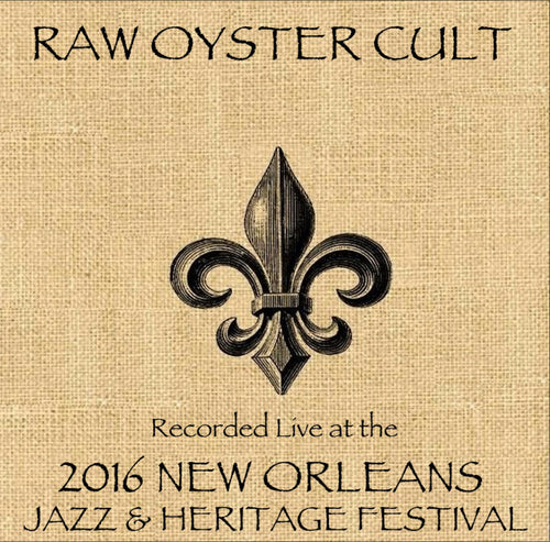 Raw Oyster Cult - Live at 2016 New Orleans Jazz & Heritage Festival