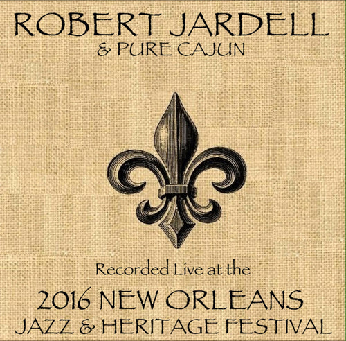 Robert Jardell & Pure Cajun - Live at 2016 New Orleans Jazz & Heritage Festival