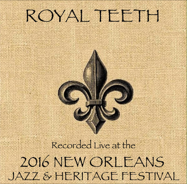 Royal Teeth - Live at 2016 New Orleans Jazz & Heritage Festival