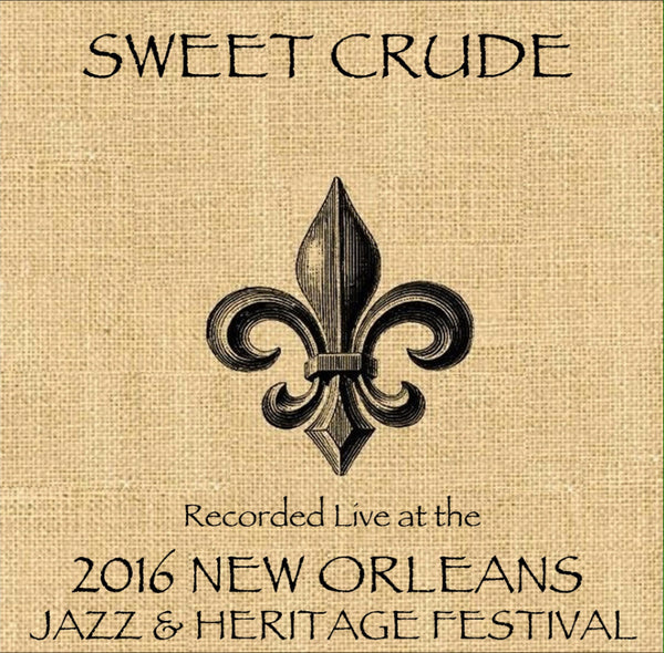 Sweet Crude - Live at 2016 New Orleans Jazz & Heritage Festival