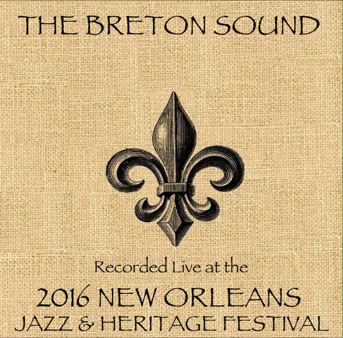 The Breton Sound - Live at 2016 New Orleans Jazz & Heritage Festival