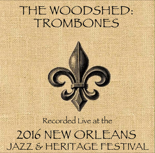 The Woodshed: Trombones  - Live at 2016 New Orleans Jazz & Heritage Festival
