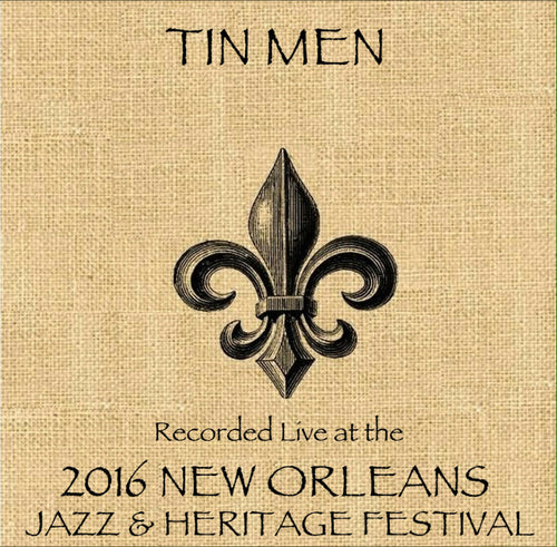 Tin Men - Live at 2016 New Orleans Jazz & Heritage Festival