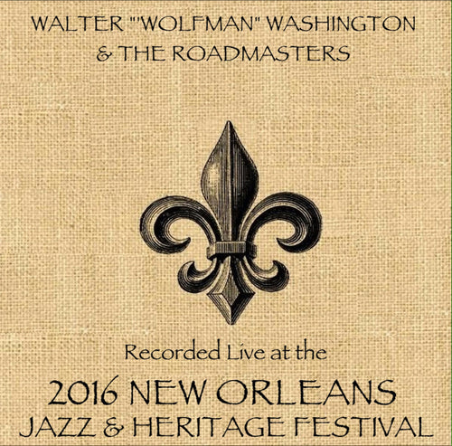 "Walter ""Wolfman"" Washington   - Live at 2016 New Orleans Jazz & Heritage Festival"