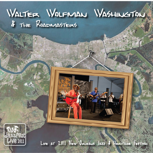 "Walter ""Wolfman"" Washington & the Roadmasters - Live at 2011 New Orleans Jazz & Heritage Festival"