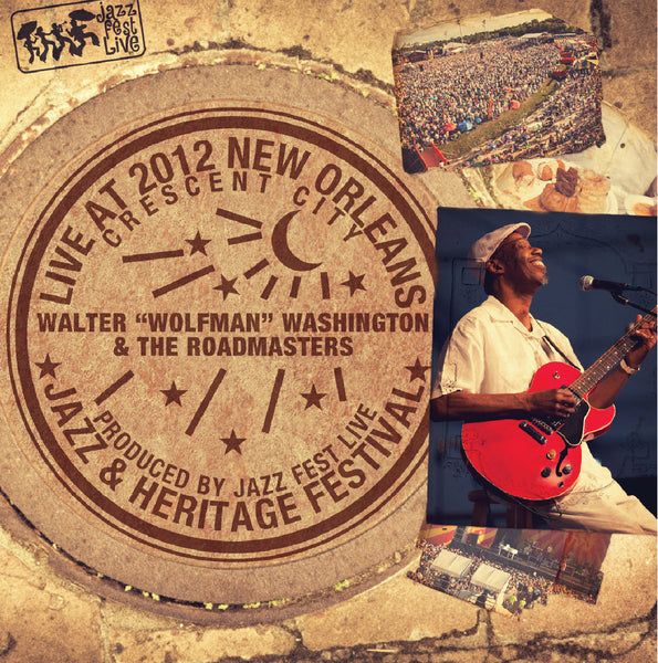 "Walter ""Wolfman"" Washington & the Roadmasters - Live at 2012 New Orleans Jazz & Heritage Festival"