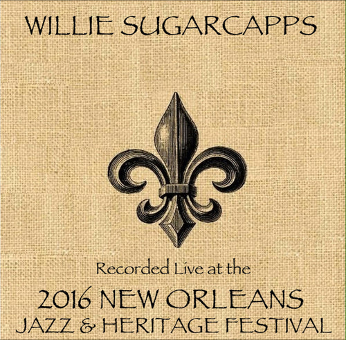 Willie Sugarcapps - Live at 2016 New Orleans Jazz & Heritage Festival