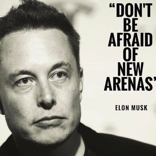 Don't Be Afraid of New Arenas' Quote Elon Musk