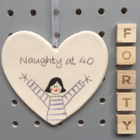 40th Birthday - Naughty at 40 - Hand painted Ceramic Heart