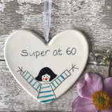 60th Birthday -  Super at 60 - Hand painted Ceramic Heart