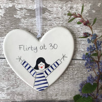 30th Birthday - Flirty at 30 - Hand painted Ceramic Heart