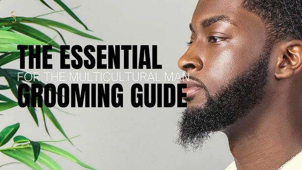 The Essential Grooming Guide for The Multicultural Man