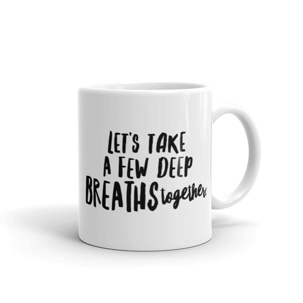 Let's take a few deep breaths together. Ceramic Mug