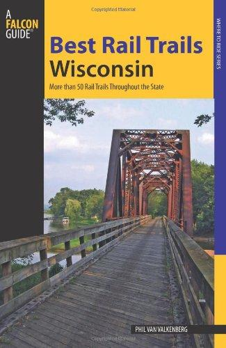Best Rail Trails Wisconsin: More Than 50 Rail Trails Throughout The State (Best Rail Trails Series)