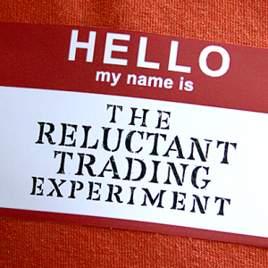 Hello. My name is The Reluctant Trading Experiment.