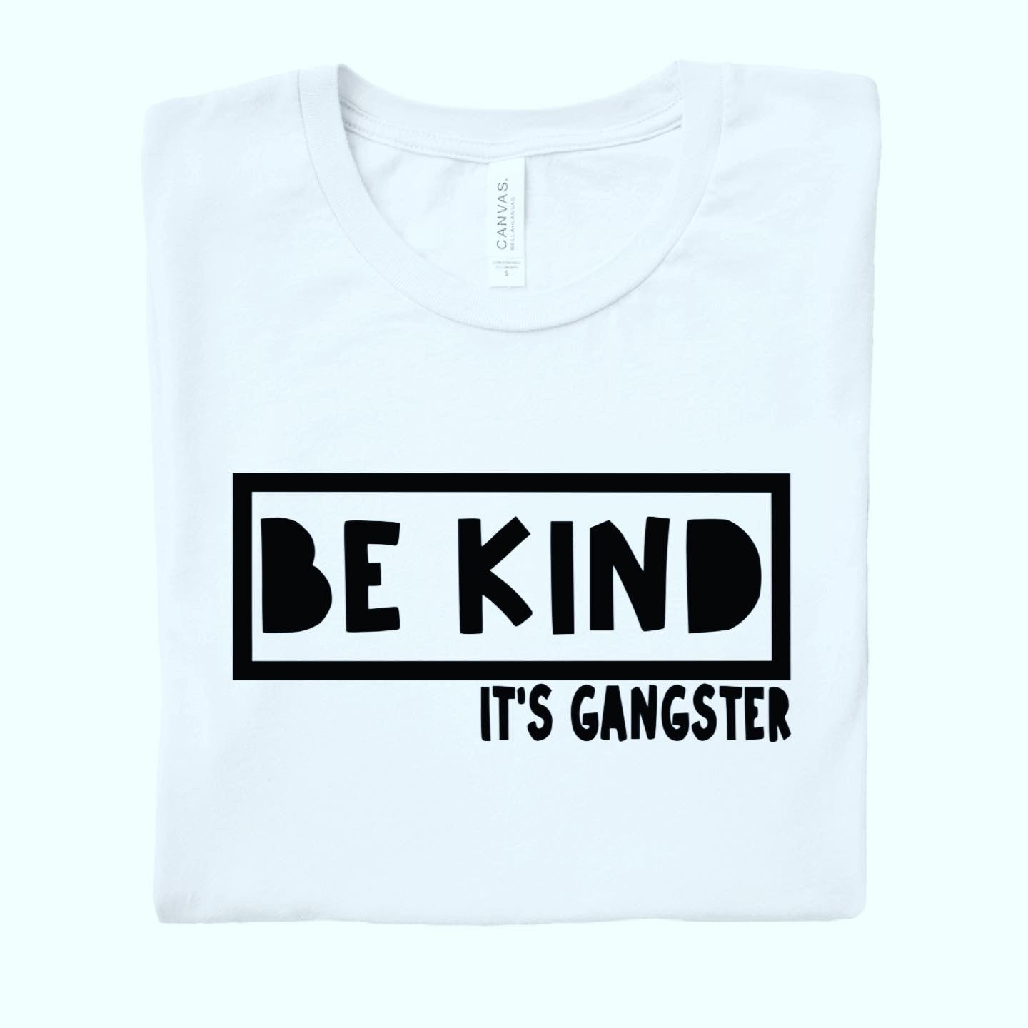 Be kind it's gangster adults tee
