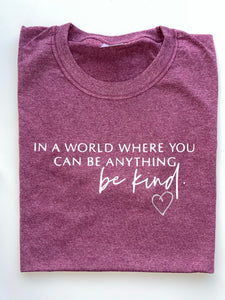 In a world where you can be anything be kind tee