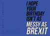 """Messy As Brexit"" Card"
